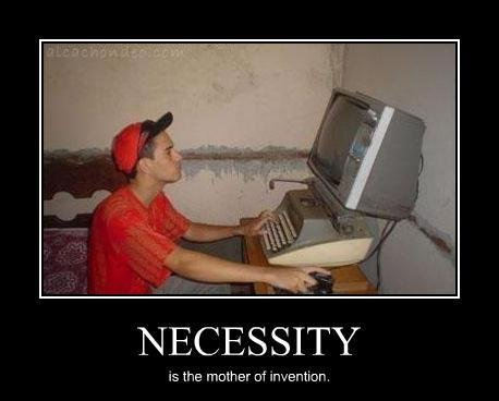 necessity_is_mother_of_invention_5324.jpg