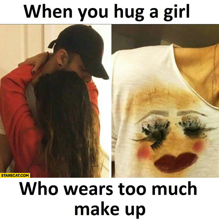 when-you-hug-a-girl-who-wears-too-much-make-up-clothing-stains-fail.jpg